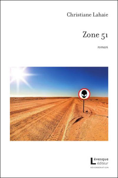 Christiane Lahaie, Zone 51, Lévesque éditeur, Montréal, 2020, 172p.