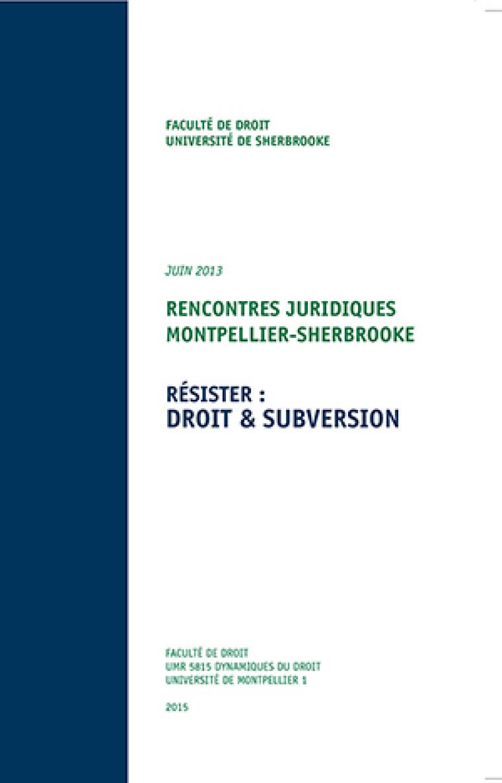 Rencontres juridiques Montpellier-Sherbrooke (juin 2013) –Résister: droit & subversion