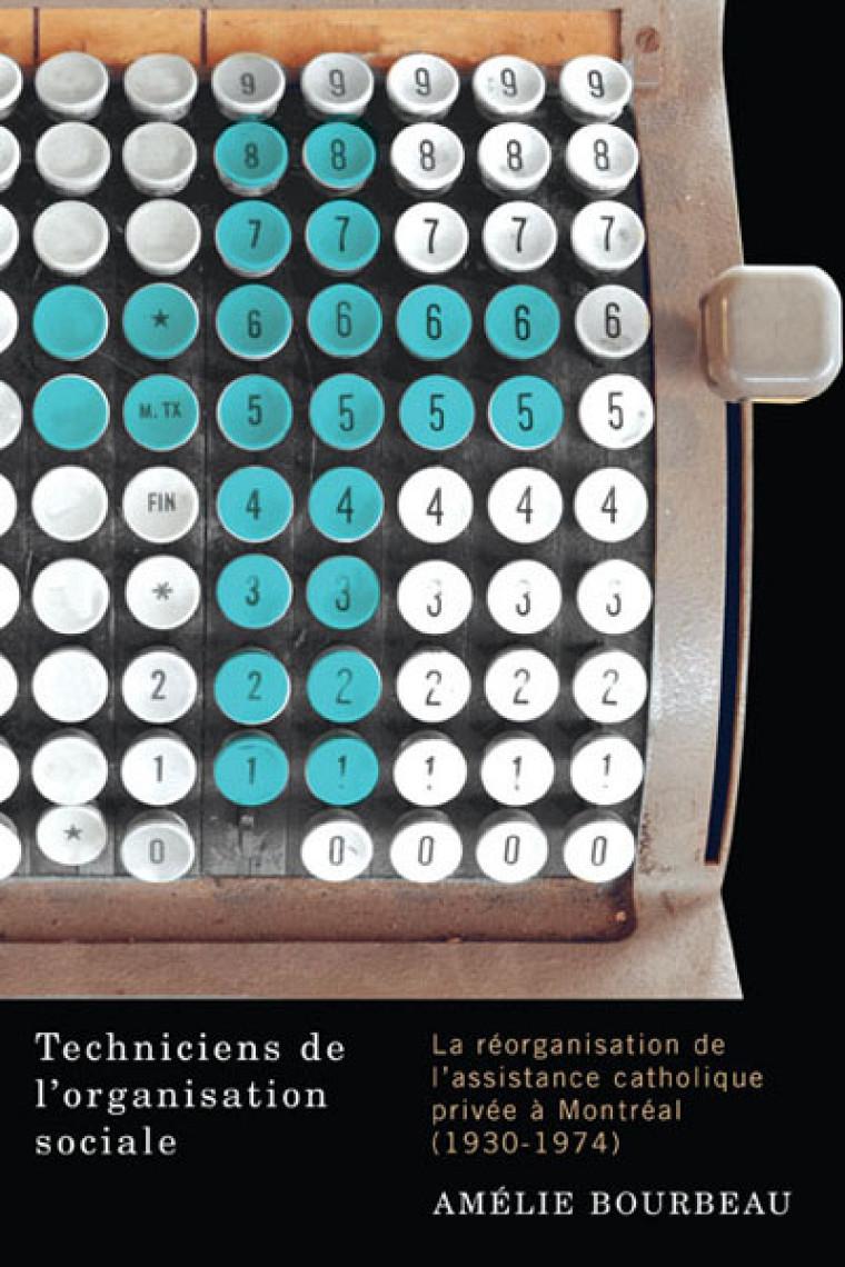 Amélie Bourbeau, Techniciens de l'organisation sociale. La réorganisation de l'assistance catholique privée à Montréal (1930-1974), Montréal, McGill-Queen's University Press, 2015, 316 pages.