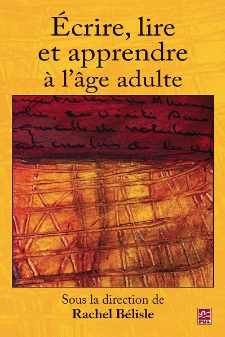 Rachel Bélisle (dir.), Écrire, lire et apprendre à l'âge adulte, Québec, Presses de l'Université Laval, 2012, 210p.