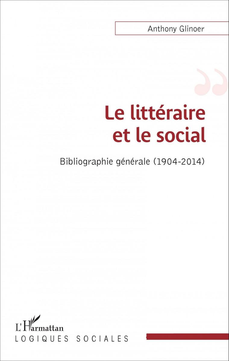 Le littéraire et le social. Bibliographie générale (1904-2014), Paris, Éditions L'Harmattan, 2016, 364 p.