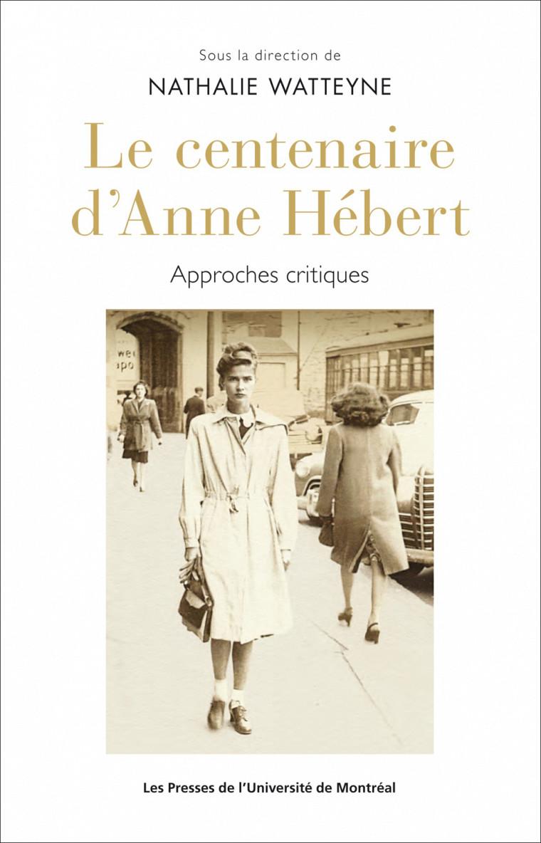 Le centenaire d'Anne Hébert. Approches critiques, sous la direction de Nathalie Watteyne, PUM, Montréal, 2018, 238 p.