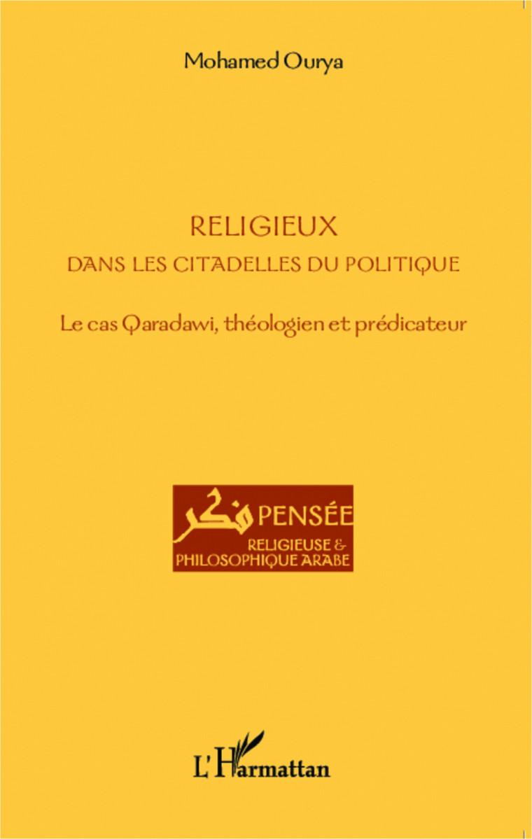 OURYA, Mohamed, Religieux dans les citadelles du politique. Le cas Qaradawi, théologien et prédicateur, L'Harmattan, France, janvier2015, 218p.