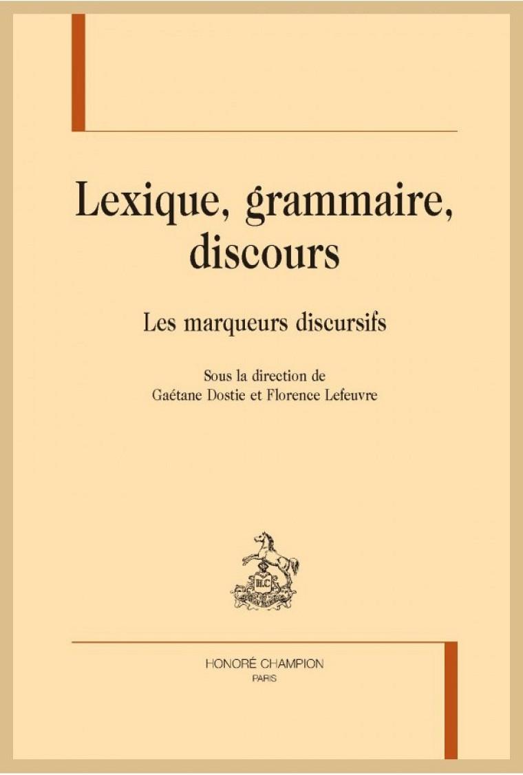 Lexique, grammaire, discours. Les marqueurs discursifs, sous la direction de Gaétane Dostie et Florence Lefeuvre, Les Éditions Honoré Champion, Paris, 2017, 482 p.