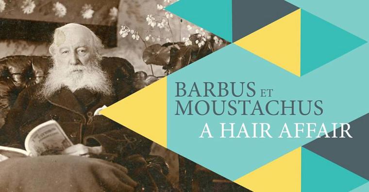 «Barbus et moustachus/ A Hair Affair», une exposition à découvrir!