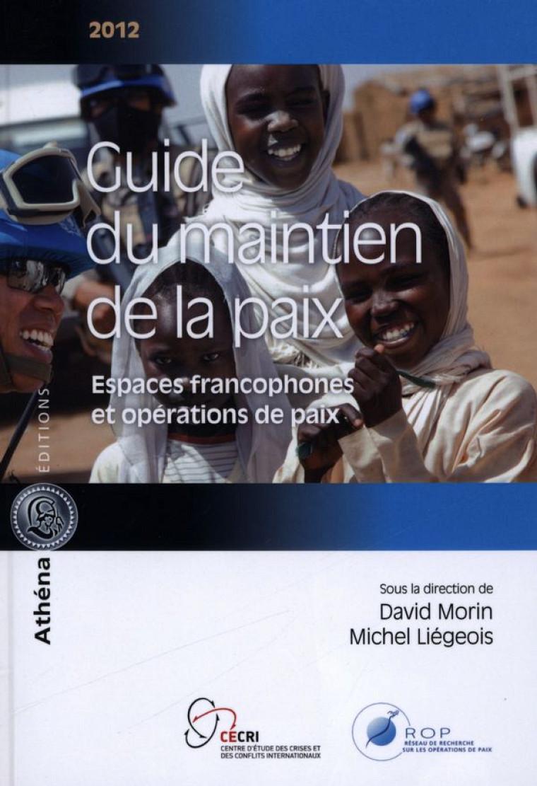 Guide du maintien de la paix 2012, sous la direction de David Morin et de Michel Liégeois.