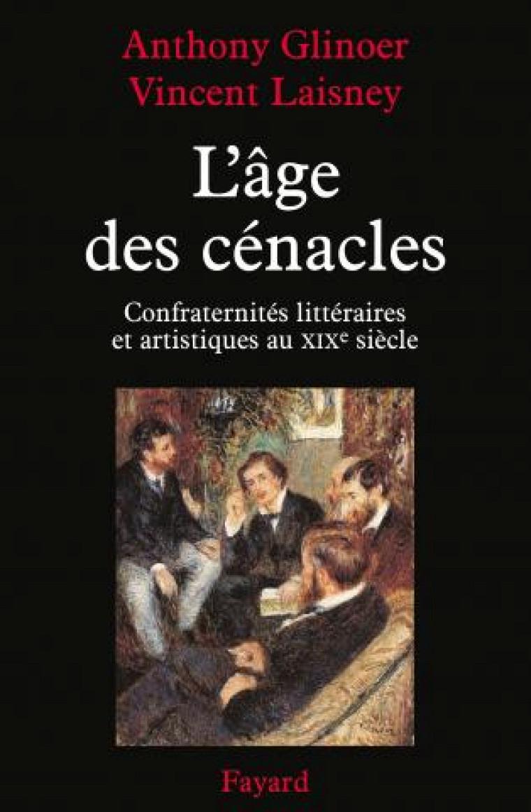 L'âge des cénacles. Confraternités littéraires et artistiques au XIXe siècle, Éditions Fayard, 2013, 714 pages.