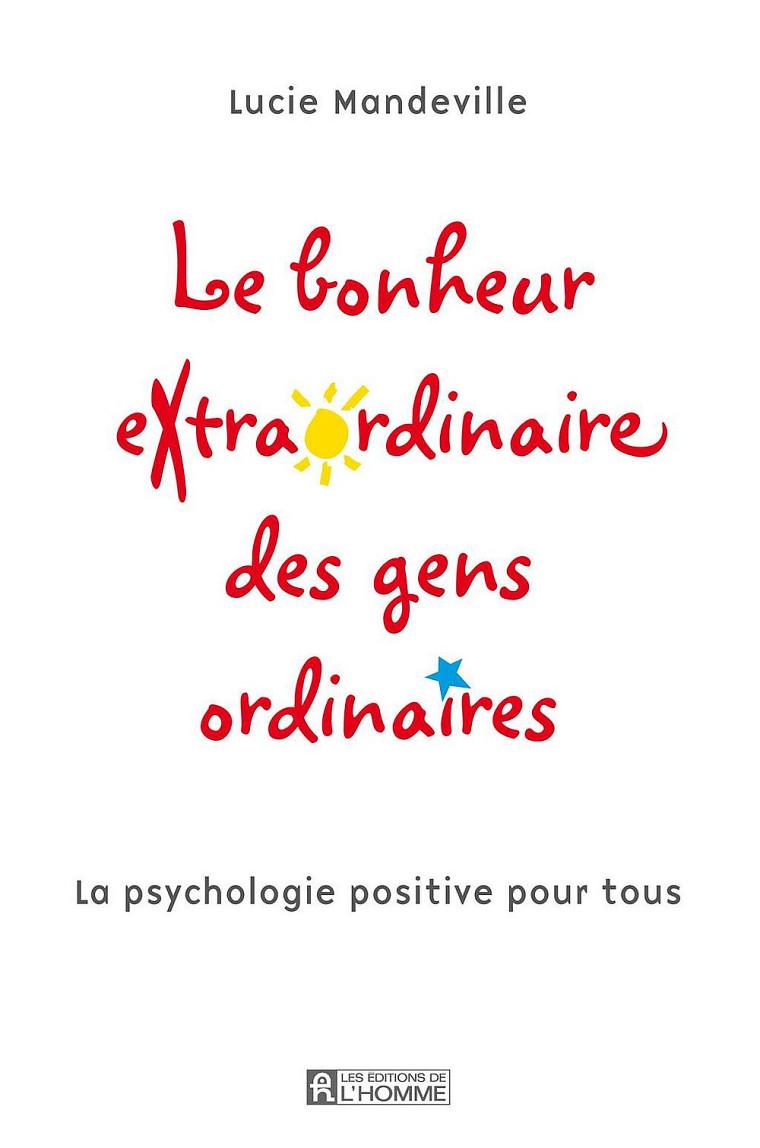 Lucie Mandeville, Le bonheur extraordinaire des gens ordinaires –La psychologie positive pour tous, Montréal, Éditions de l'Homme, 2010, 291p.
