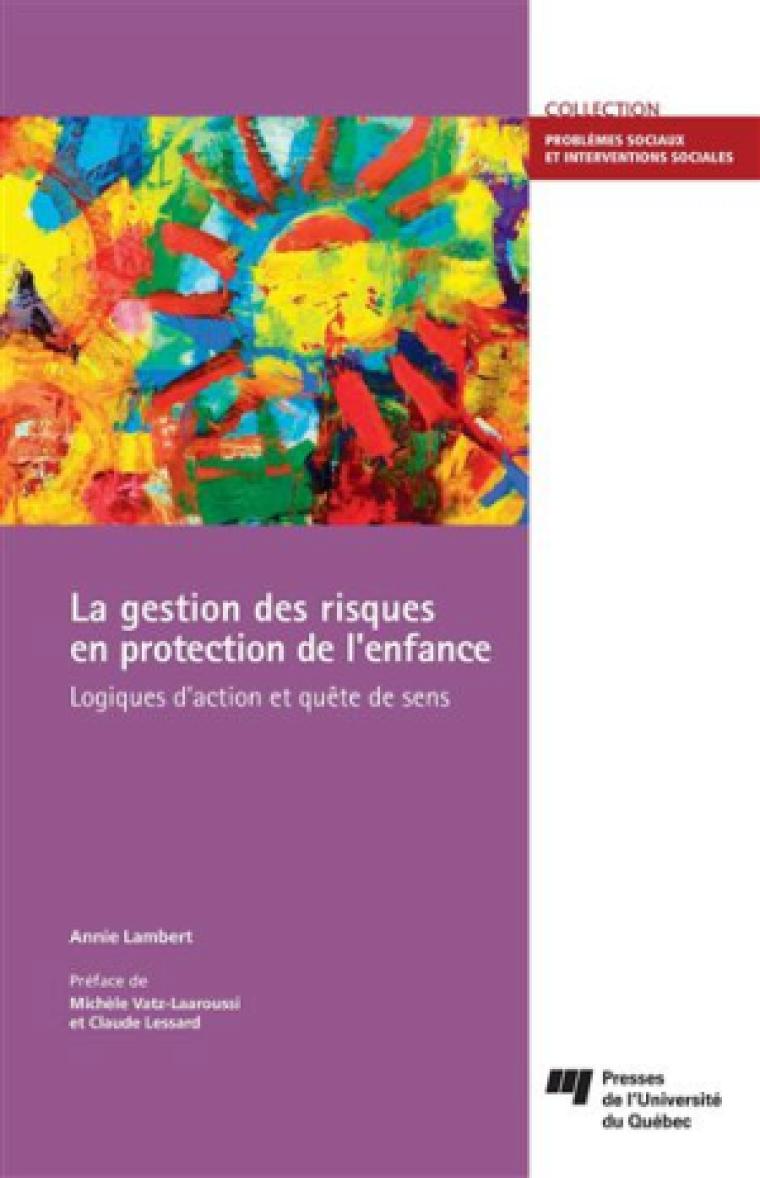 La gestion des risques en protection de l'enfance. Logiques d'action et quête de sens, PUQ, 2013, 272 pages.