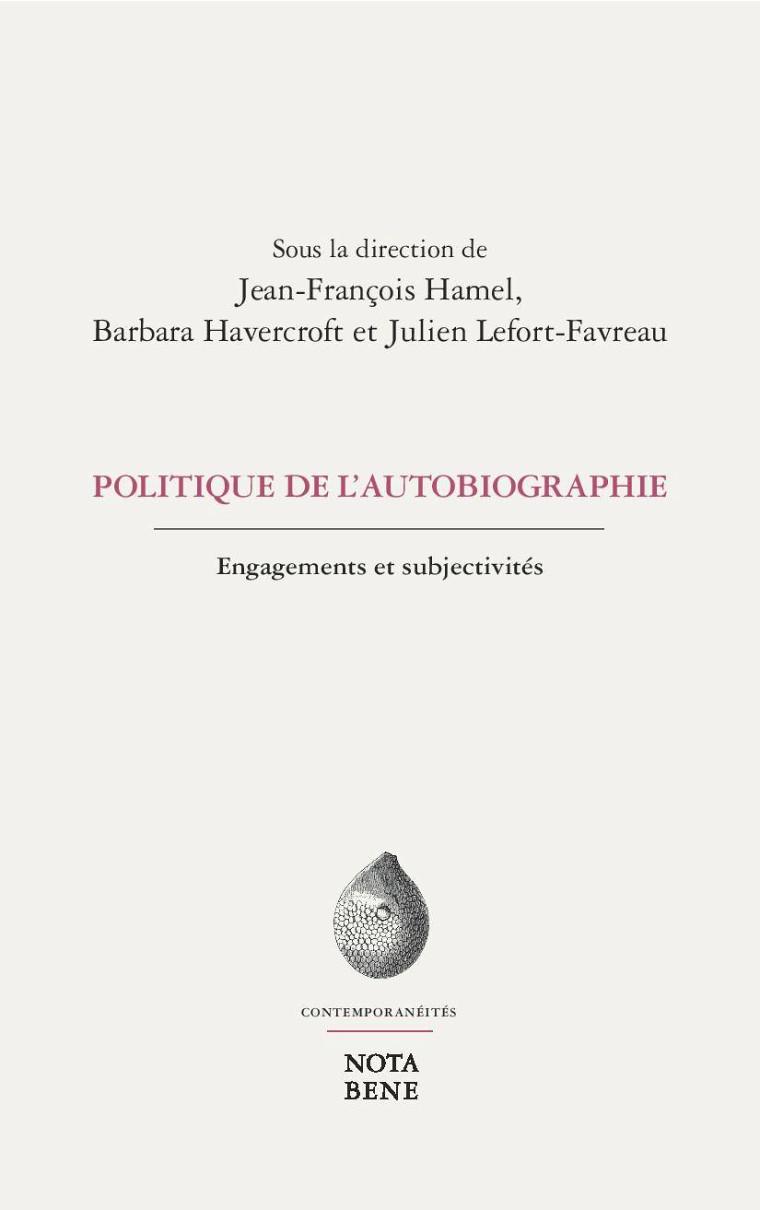 Politique de l'autobiographie. Engagements et subjectivités, sous la direction de Julien Lefort-Favreau, Jean-François Hamel et Barbara Havercroft, Nota Bene, Montréal, 2018, 395 p.