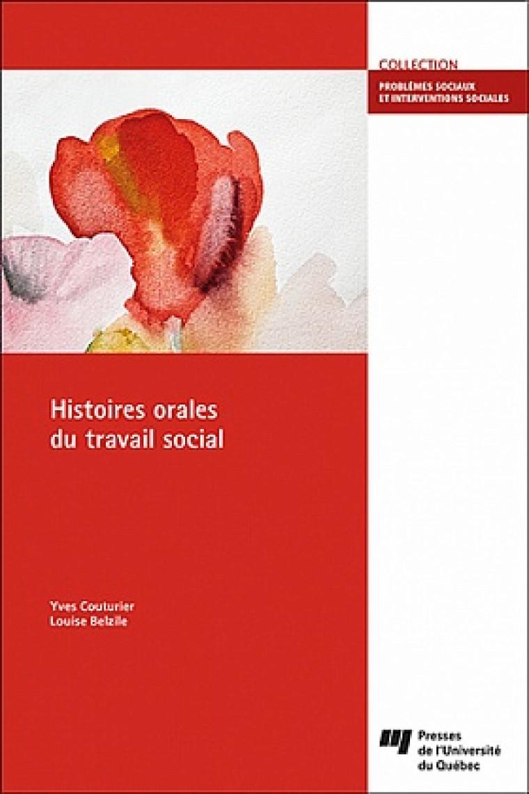 Yves Couturier et Louise Belzile, Histoires orales du travail social, Presse de l'Université de Québec, Québec, 2021, 186p.