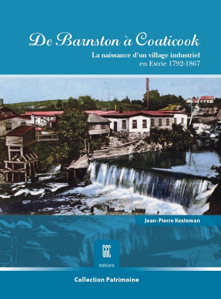 Jean-Pierre Kesteman, De Barnston à Coaticook, la naissance d'un village industriel en Estrie 1792-1867, Sherbrooke, Éditions GGC, coll. «Patrimoine», 2011.