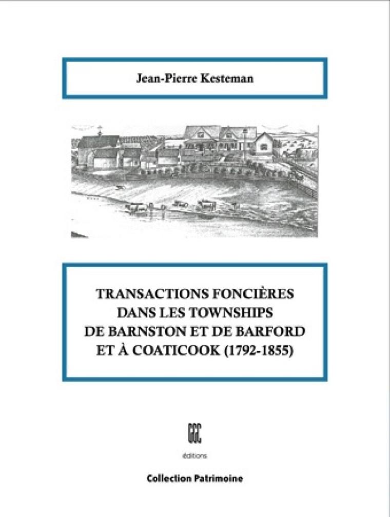 Jean-Pierre Kesteman, Transactions foncières dans les townships de Barnston et de Barford et à Coaticook (1792-1855), Sherbrooke, Éditions GGC, coll. «Patrimoine», 2011.