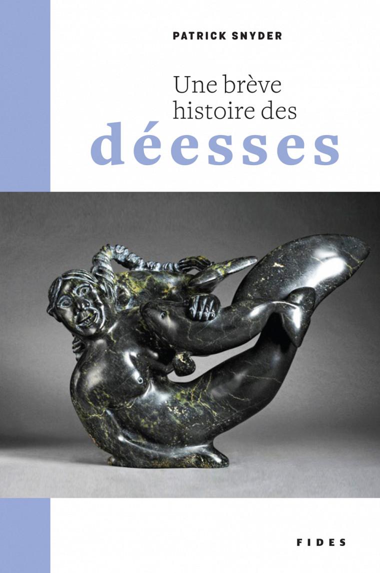 SNYDER, Patrick, Une brève histoire des déesses, Éditions Fides, Montréal, 2016, 360 p.