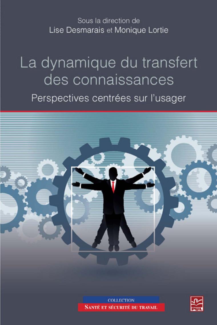Lise Desmarais et Monique Lortie(dir.), La dynamique du transfert des connaissances. Perspectives centrées sur l'usager. Éditions PUL, 2011, 258p.