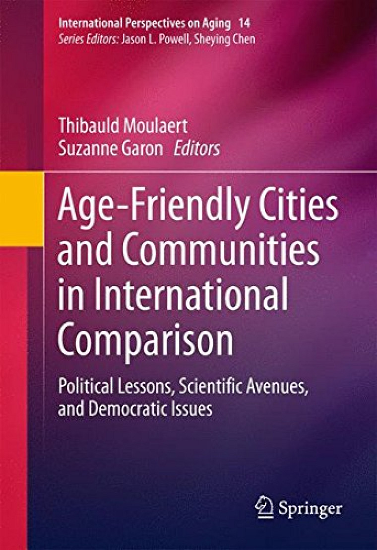 Moulaert, T., Garon, S., Age-Friendly Cities and Communities in International Comparison. Political Lessons, Scientific Avenues, and Democratic Issues. New York, Springer, 2016, 422 p.
