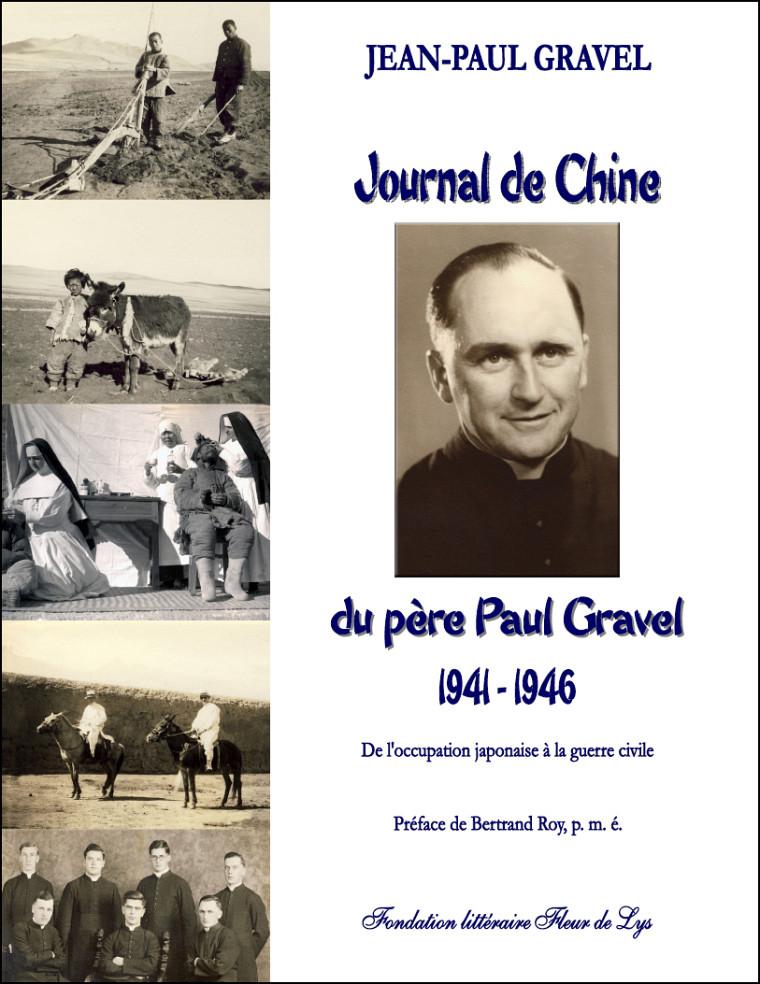 Jean-Paul Gravel, Journal de Chine du père Paul Gravel – 1941 à 1946 - De l'occupation japonaise à la guerre civile, Lévis, Fondation littéraire Fleur de Lys, 2011, 450p.
