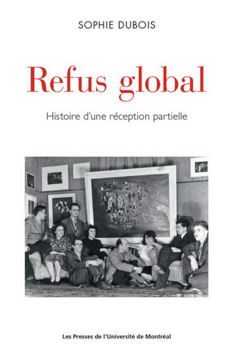 Sophie Dubois, Refus global. Histoire d'une réception partielle, PUM, Montréal, 2017, 430 p.