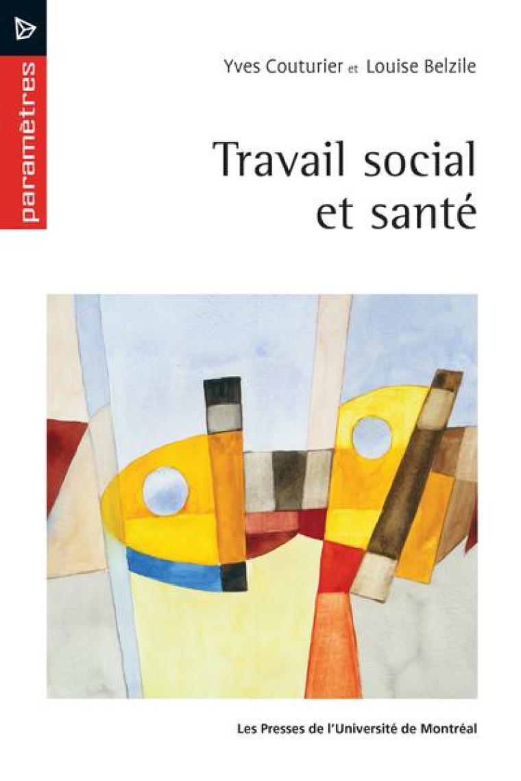 Yves Couturier et Louise Belzile, Travail social et santé, Presses de l'Université de Montréal, Montréal, 2021, 248 p.