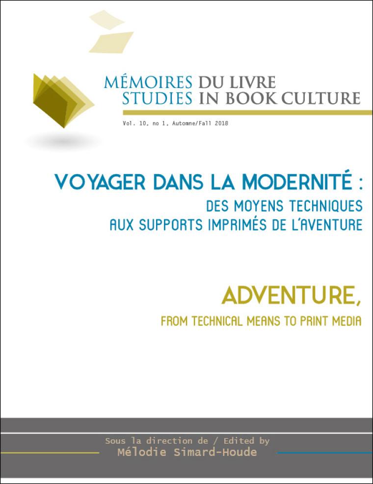 «Voyager dans la modernité: des moyens techniques aux supports imprimés de l'aventure», sous la direction de Mélodie Simard-Houle, Mémoires du livre / Studies in Book Culture, Volume 10, numéro 1, automne 2018.