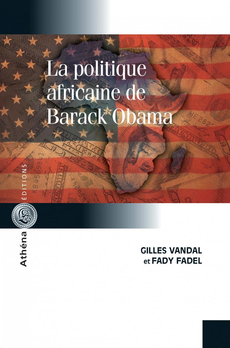 La politique africaine de Barack Obama, Athéna Éditions, octobre 2016, 324 p.