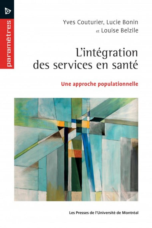 L'intégration des services en santé. Une approche populationnelle, Montréal, Les Presses de l'Université de Montréal, 2016, 276 p.