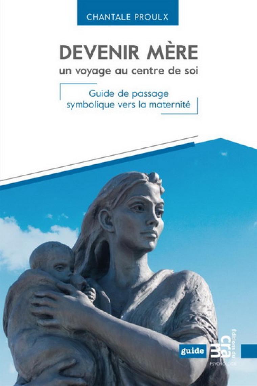 Chantale Proulx, Devenir mère, un voyage au centre de soi, Les Éditions du CRAM, Montréal, 2018, 280 p.
