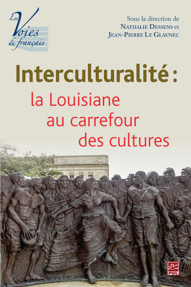 Interculturalité: la Louisiane au carrefour des cultures, sous la direction de Jean-Pierre Le Glaunec et de Nathalie Dessens, Québec, Presses de l'Université Laval, 2016, 370 p.