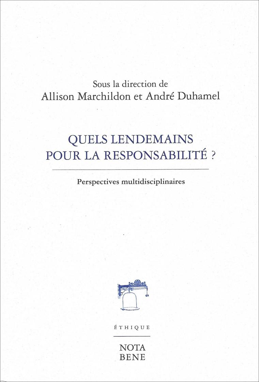 Quels lendemains pour la responsabilité?, sous la direction d'Allison Marchildon et André Duhamel, Éditions Nota Bene, collection Bleue, Montréal, 2018, 319p.