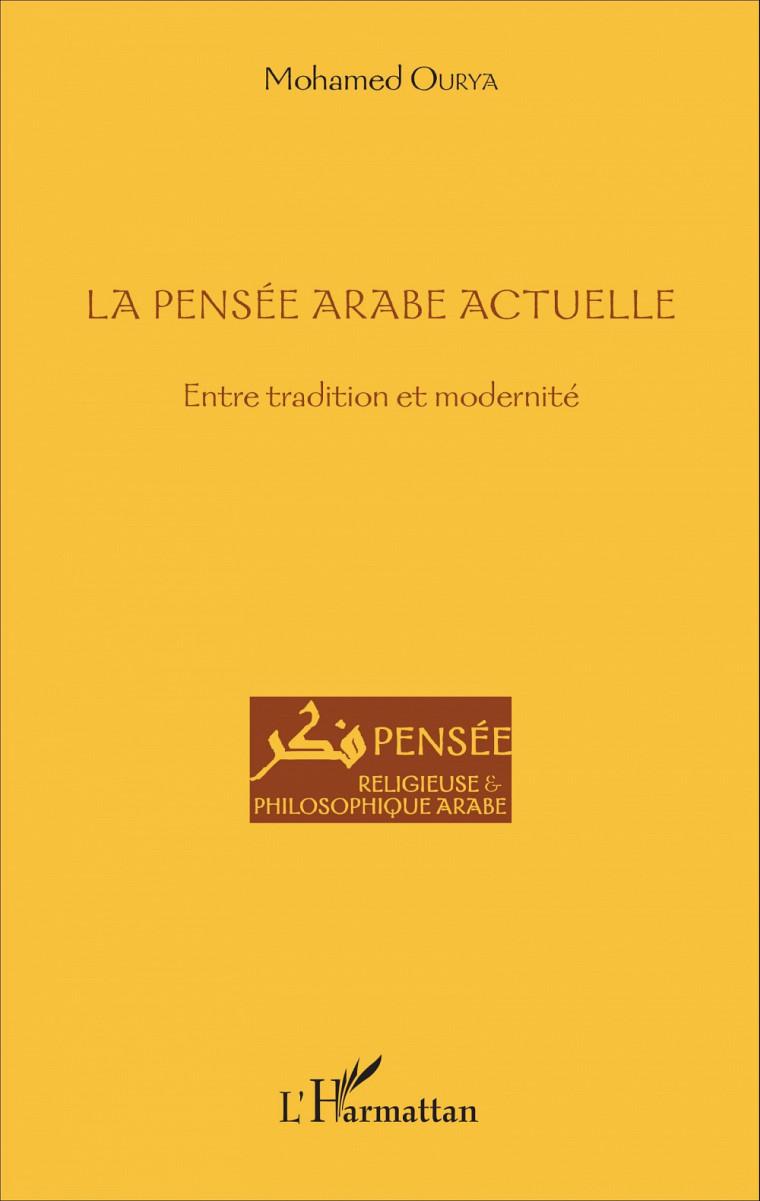 OURYA, Mohamed, La pensée arabe actuelle. Entre tradition et modernité, L'Harmattan, France,octobre2016• 248 p.
