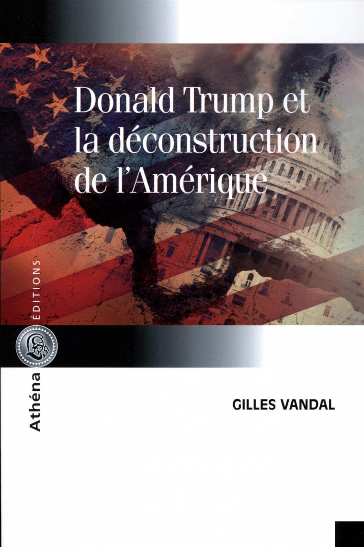 Gilles Vandal, Donald Trump et la déconstruction de l'Amérique, Athéna Édition, Montréal, 2018, 200 p.
