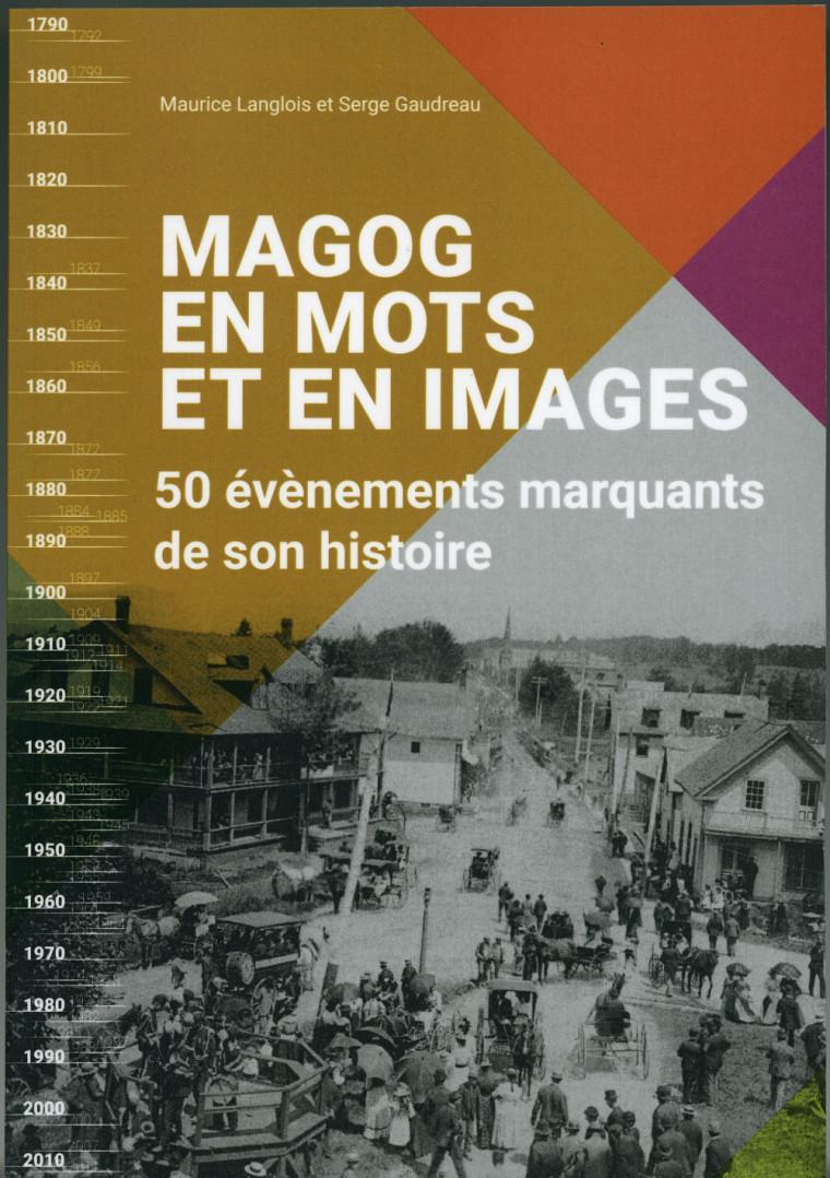 Magog en mots et en images. 50 événements marquants de son histoire, Serge Gaudreau et Maurice Langlois, 2018, 360 p.
