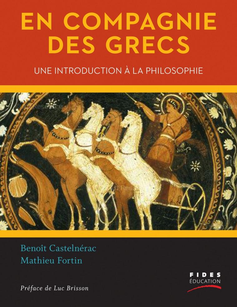 CASTELNÉRAC, Benoît, et Mathieu FORTIN. En compagnie des Grecs. Une introduction à la philosophie. Montréal, Fides éducation, 2014, 296 p.