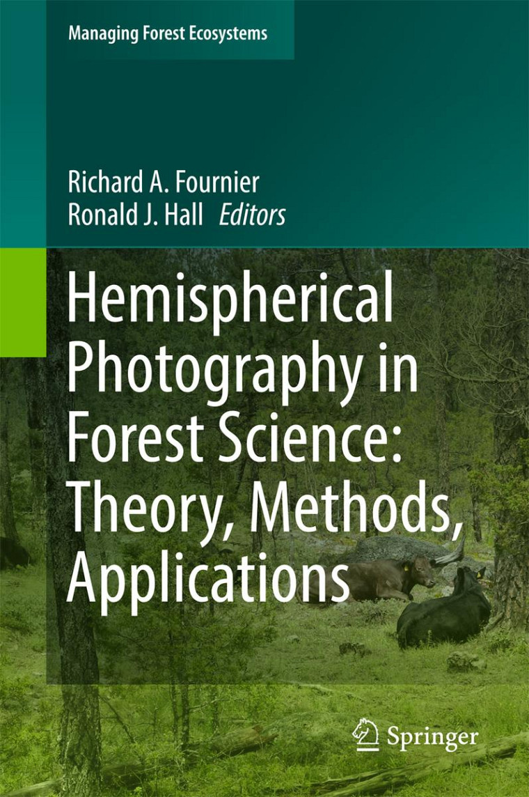 Hemispherical Photography in Forest Science: Theory, Methods, Applications, sous la direction de Richard Fournier et Ronald Hall, Les éditions Springer, 2017, 306 p.