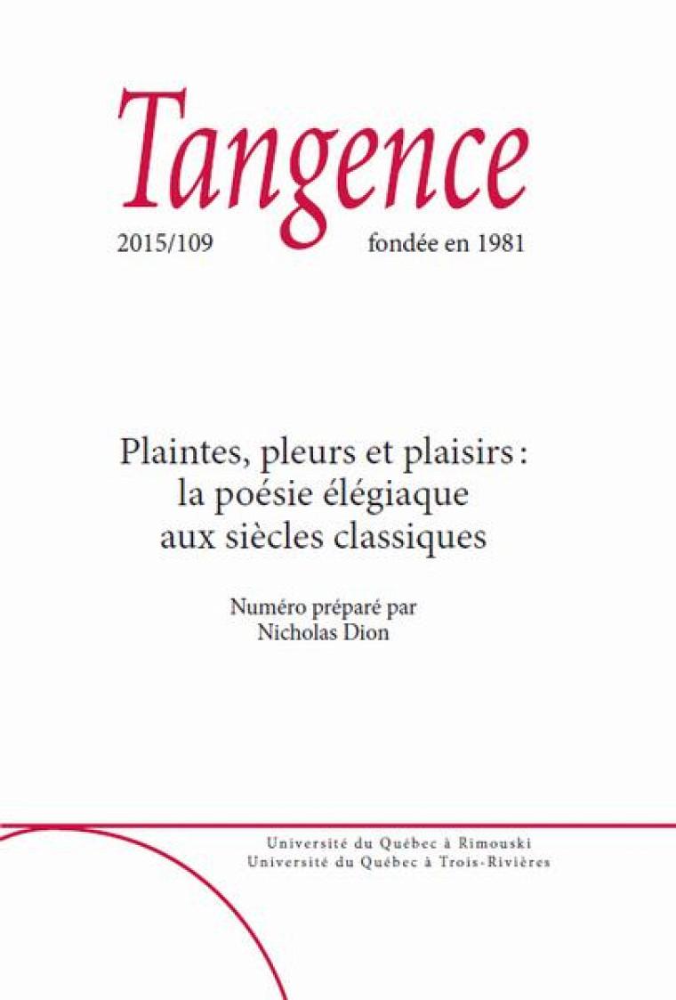 «Plaintes, pleurs et plaisirs: la poésie élégiaque aux siècles classiques», sous la direction de Nicholas Dion (Université de Sherbrooke), revue Tangence, numéro 109, 2015, 129 p.