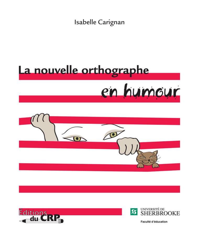 Isabelle Carignan, La nouvelle orthographe en humour, Sherbrooke, Éditions du CRP, 2009, 46 p.