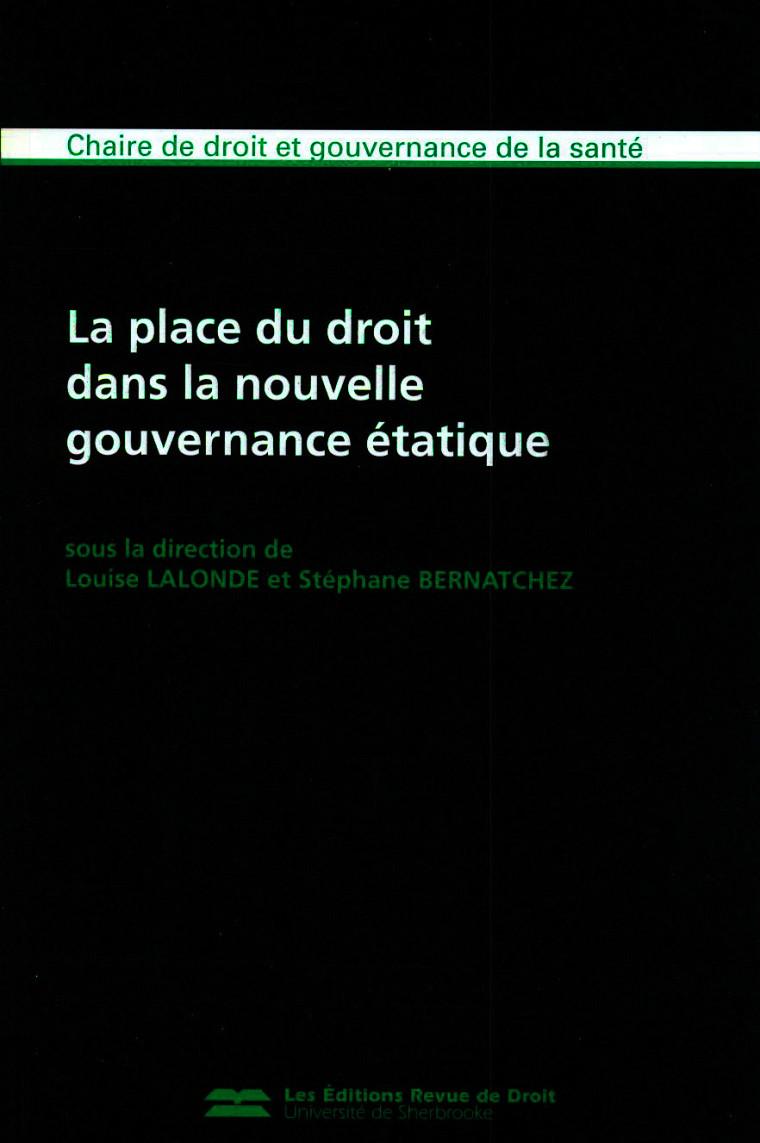 Louise Lalonde et Stéphane Bernatchez (dir.), La place du droit dans la nouvelle gouvernance étatique, Sherbrooke, Les Éditions Revue de Droit, 2011, 220p.