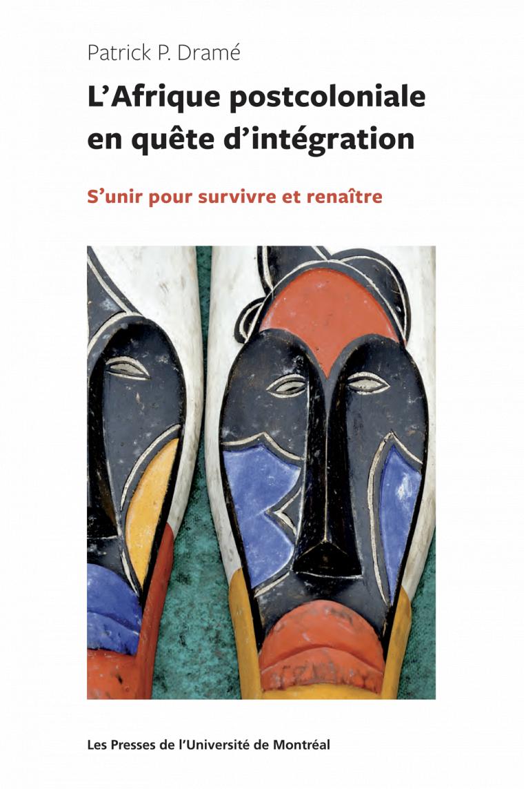 DRAMÉ, Patrick, L'Afrique postcoloniale en quête d'intégration, PUM, collection «Politique mondiale», Montréal, 2017, 190 pages.
