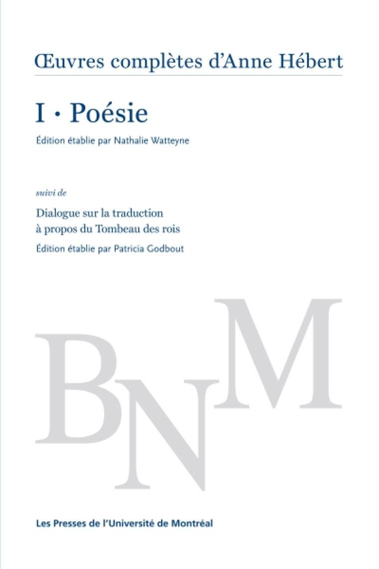 Tome I - Poésie, Oeuvres complètes d'Anne Hébert