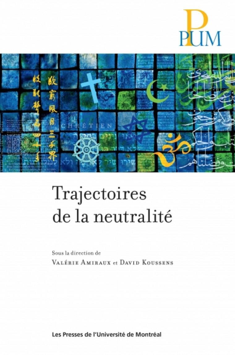 Valérie Amiraux et David Koussens, Trajectoires de la neutralité, Montréal, Presses de l'Université de Montréal, 2014.