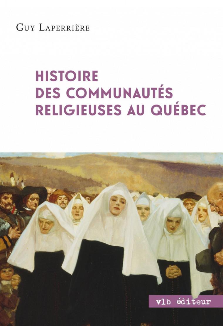 Guy Laperrière, Histoire des communautés religieuses au Québec, Montréal, VLB éditeur, 2013, 336p.