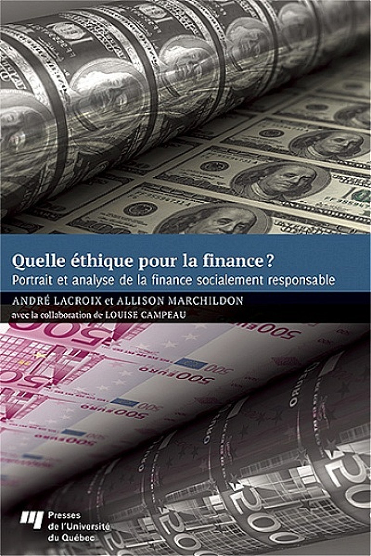 André Lacroix, Allison Marchildon, coll. de Louise Campeau, Quelle éthique pour la finance? Portrait et analyse de la finance socialement responsable, Québec, LesPresses de l'Université du Québec, 2013, 252p.