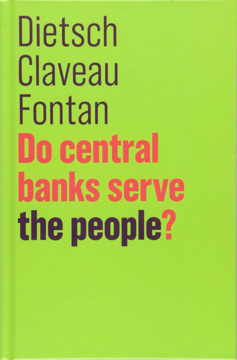 Peter Dietsch, François Claveau et Clément Fontan, Do central banks serve the people?, Polity, Oxford, 2018, 144 p.