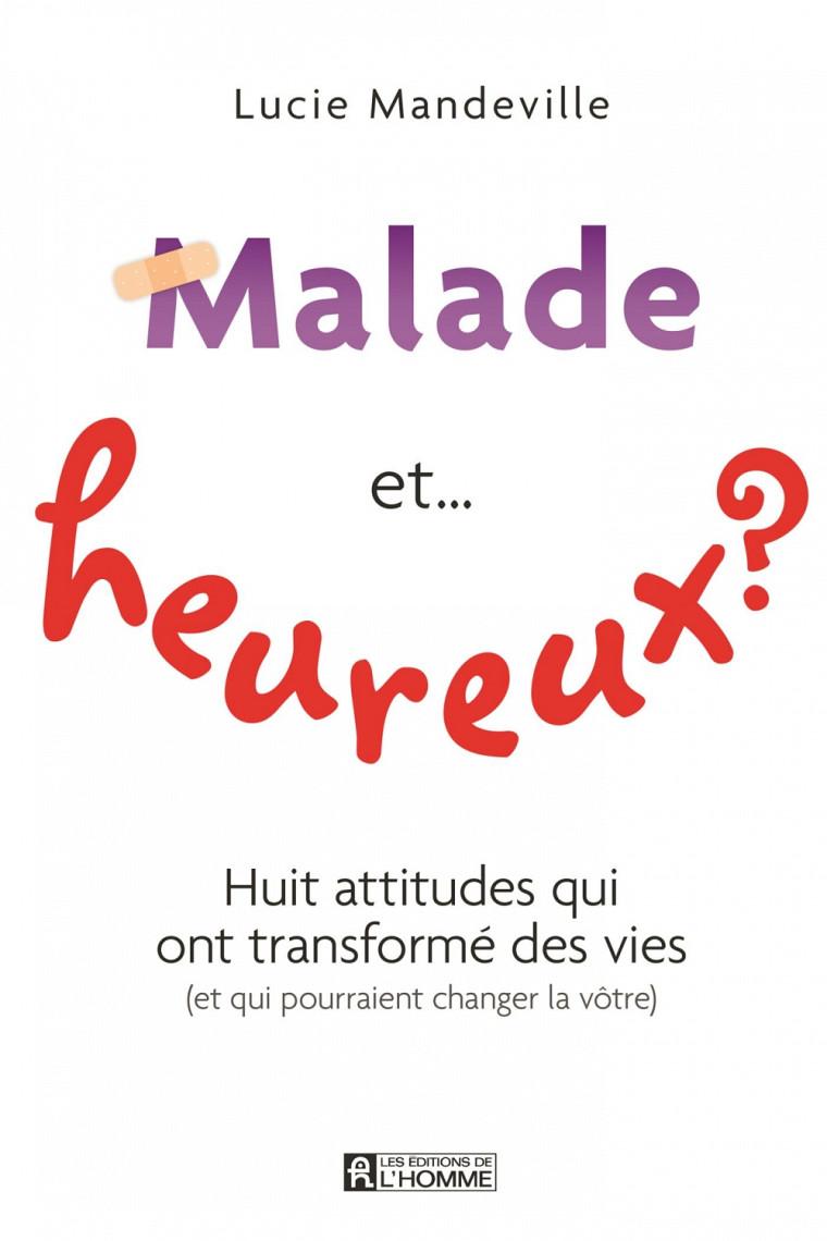 Malade et... heureux? Huit attitudes qui ont transformé des vies (et qui pourraient changer la vôtre), Les Éditions de l'Homme, Montréal, 2014, 256 pages.