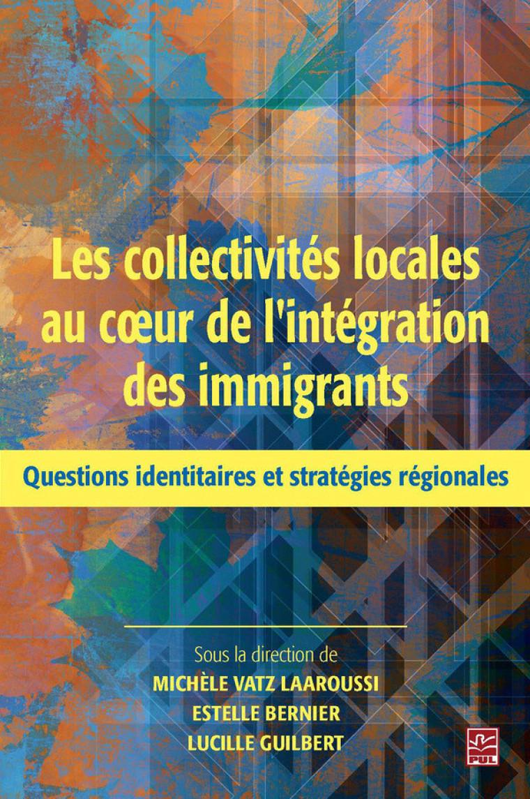 Les collectivités locales au coeur de l'intégration des immigrants. Questions identitaires et stratégies régionales, PUL, 2013, 256 pages.