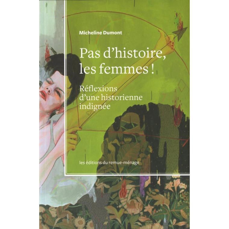 Pas d'histoire, les femmes!, Éditions du remue-ménage, 2013
