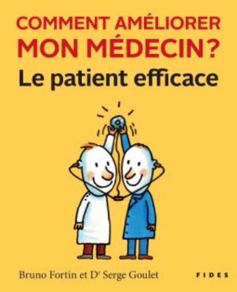 Bruno Fortin et Serge Goulet, Comment améliorer mon médecin? Le patient efficace, Montréal, Éditions Fides, 2012, 248p.