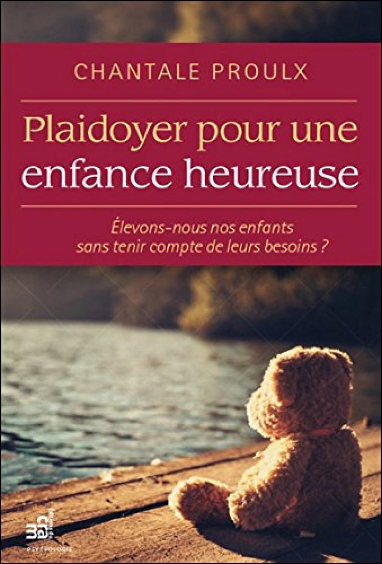 Chantale Proulx, Plaidoyer pour une enfance heureuse, Éditions du CRAM, Montréal, 2015, 224 p.