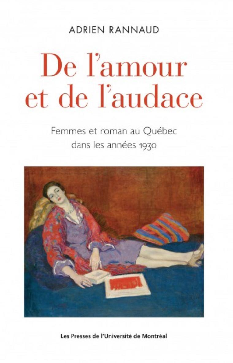 Adrien Rannaud, De l'amour et de l'audace. Femmes et roman au Québec dans les années 1930, Les Presses de l'Université de Montréal, Montréal, 2018, 336 p.