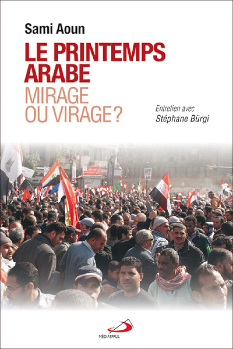 Sami Aoun, Le printemps arabe: mirage ou virage?, Médiaspaul, 2013, 144p.